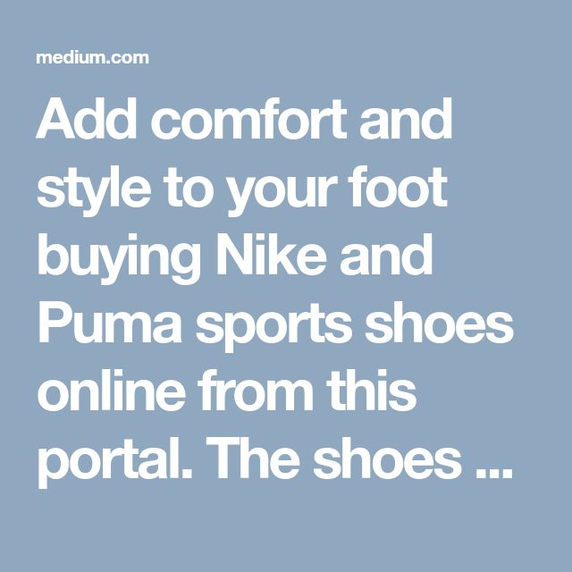 Add comfort and style to your foot buying Nike and Puma sports shoes online from this portal. The shoes are suited for playing different sports with high flexibility and durability for rough usages. Get free shipping shopping above Rs 999.