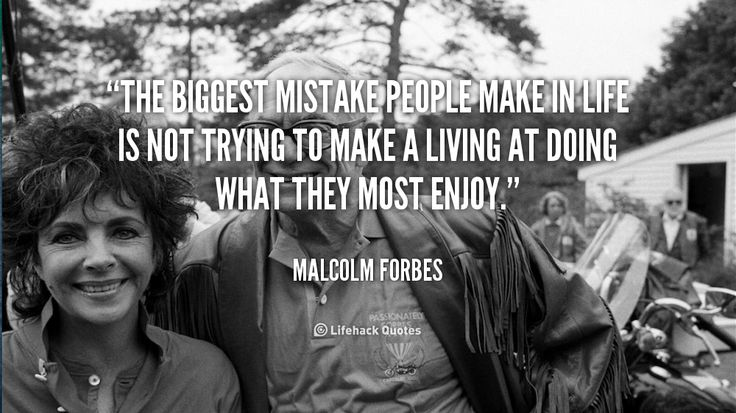 """""""The biggest mistake people make in life is not trying to make a living at doing what they most enjoy."""" - Malcolm Forbes #quote #lifehack #malcolmforbes"""