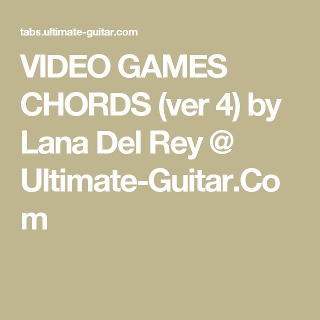 VIDEO GAMES CHORDS (ver 4) by Lana Del Rey @ Ultimate-Guitar.Com