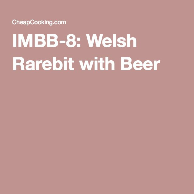 IMBB-8: Welsh Rarebit with Beer
