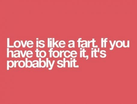 I say this to my niece when she tries to force a fart.