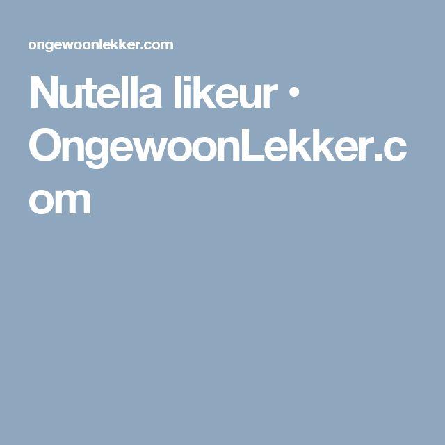 Nutella likeur • OngewoonLekker.com