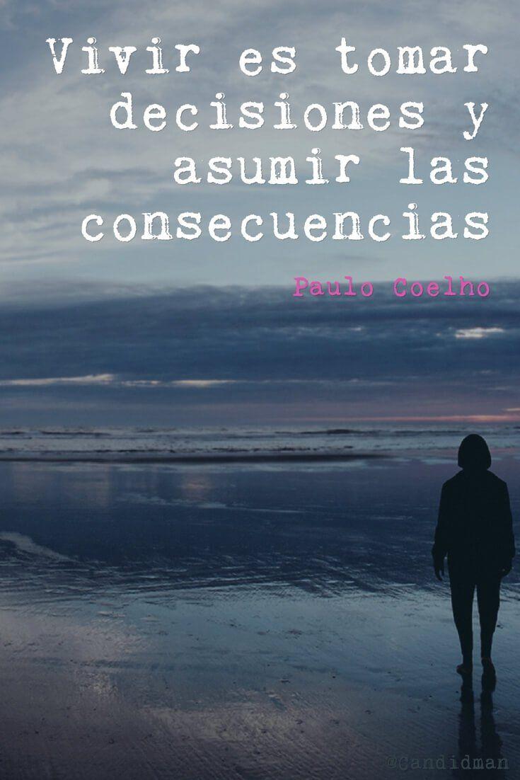 Vivir es tomar decisiones y asumir las consecuencias. Paulo Coelho @Candidman #Frases Paulo Coelho Candidman Frases Celebres @candidman