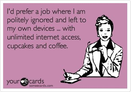 i'd rock that job so hard---pretty much have this.. :): Funny Famous Quotes, Cupcake, Job Quotes