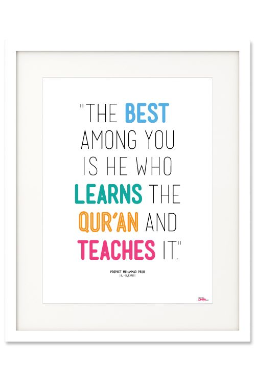 """""""The best among you is he who learns the Qur'an and teaches it."""" Prophet Muhammad PBUH (Al-Bukhari)"""