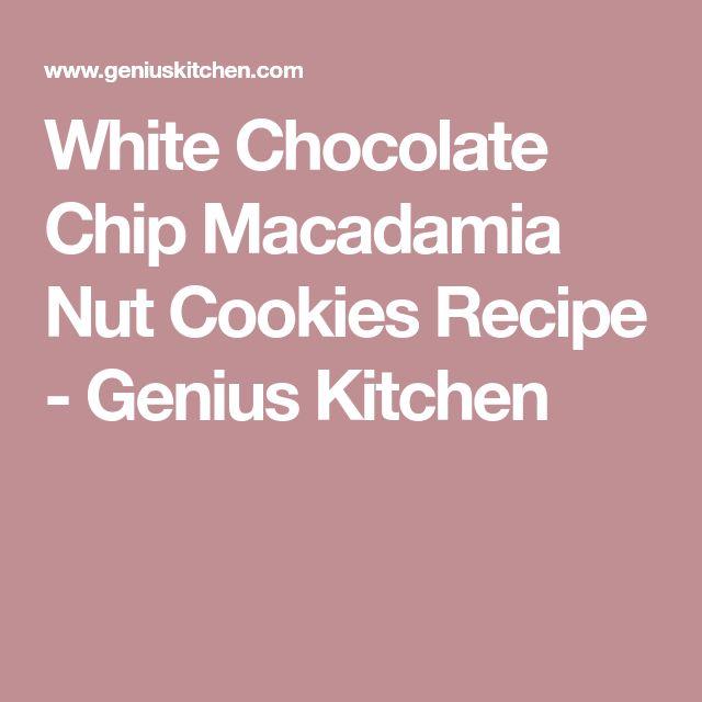White Chocolate Chip Macadamia Nut Cookies Recipe - Genius Kitchen