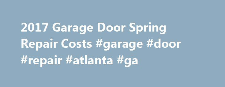 2017 Garage Door Spring Repair Costs #garage #door #repair #atlanta #ga http://pennsylvania.remmont.com/2017-garage-door-spring-repair-costs-garage-door-repair-atlanta-ga/  # Average Cost to Repair a Garage Door Spring On This Page: How Much Does it Cost to Repair Garage Door Springs? Over time, the springs in your garage door can wear down and break. While the average cost to repair garage door springs is between $100 and $200. in some cases you may need to replace them instead. Replacement…