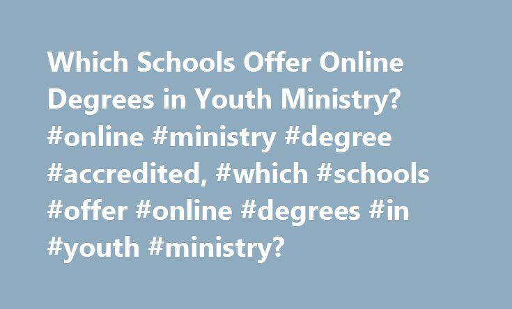 Which Schools Offer Online Degrees in Youth Ministry? #online #ministry #degree #accredited, #which #schools #offer #online #degrees #in #youth #ministry? http://italy.nef2.com/which-schools-offer-online-degrees-in-youth-ministry-online-ministry-degree-accredited-which-schools-offer-online-degrees-in-youth-ministry/  # Which Schools Offer Online Degrees in Youth Ministry? An online degree in youth ministries or youth ministry leadership can train you to help today's youth develop their…