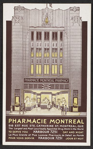 Pharmacie MontrealHistoric 1937 Postcard I think this must have been the TEMPLE of all pharmacies! Caption from Art Deco digital collection at McGill: A postcard showing the front elevation of the Montreal Pharmacy, ca. 1937.The Montreal Pharmacy was built in 1934 according to the designs of Quebec architect Raoul Gariépy. The Art Deco inspired building was was located at 910 Saint Catherine Street East.Rare Books and Special Collections