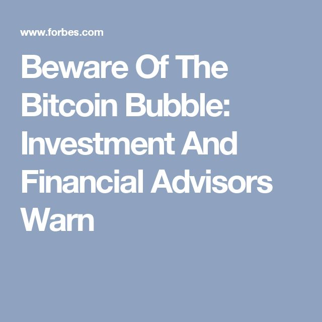 Beware Of The Bitcoin Bubble: Investment And Financial Advisors Warn