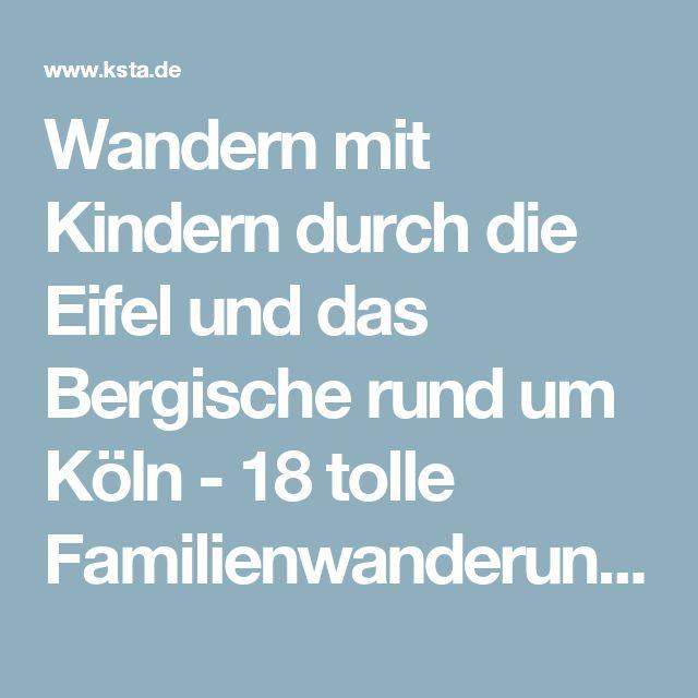 Wandern mit Kindern durch die Eifel und das Bergische rund um Köln - 18 tolle Familienwanderungen   Kölner Stadt-Anzeiger