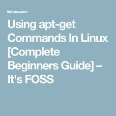 Using apt-get Commands In Linux [Complete Beginners Guide] – It's FOSS