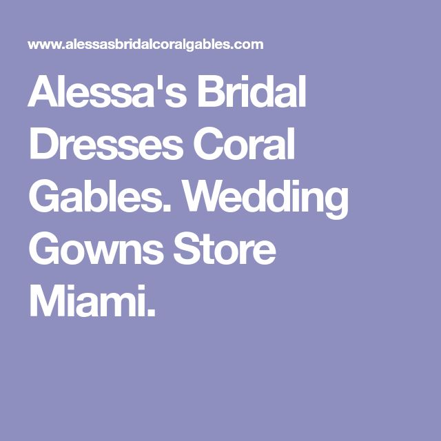Alessa's Bridal Dresses Coral Gables. Wedding Gowns Store Miami.