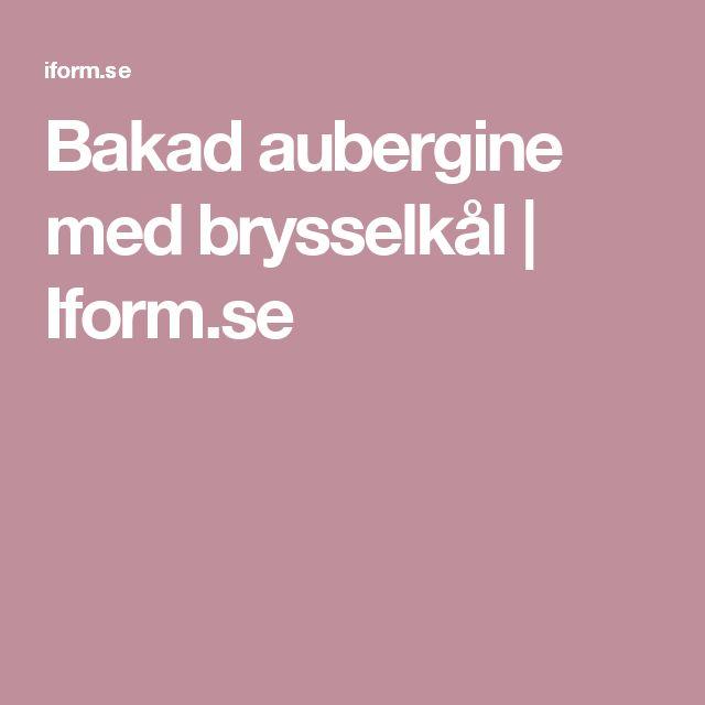 Bakad aubergine med brysselkål | Iform.se