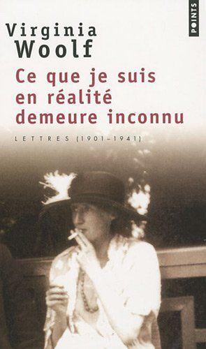 Ce que je suis en réalité demeure inconnu : Lettres (1901-1941) - Virginia Woolf, Claude Demanuelli - Amazon.fr - Livres