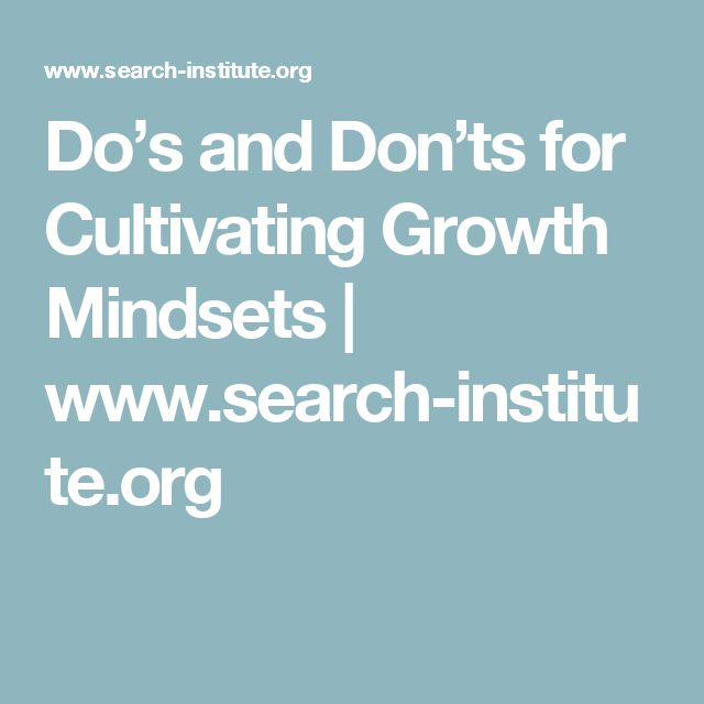 Do's and Don'ts for Cultivating Growth Mindsets | www.search-institute.org