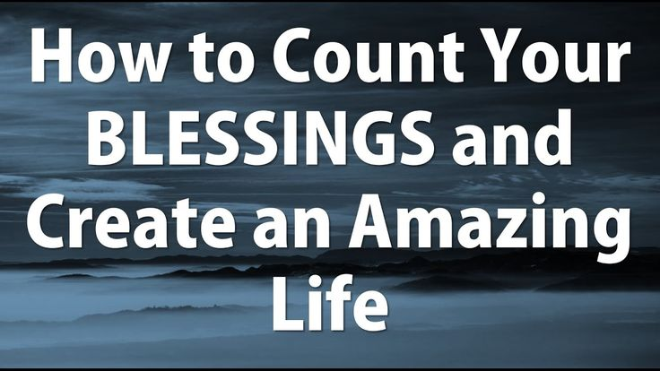 How to  count your  Blessings  and Create an Amazing  Life