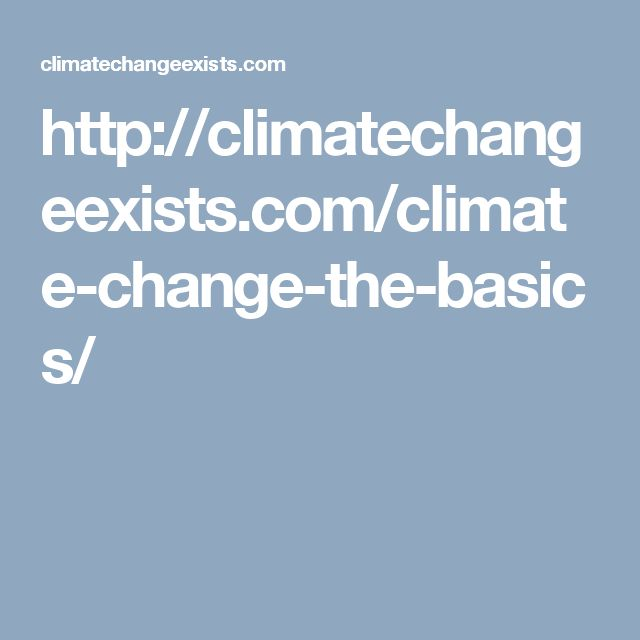 http://climatechangeexists.com/climate-change-the-basics/