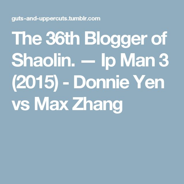 The 36th Blogger of Shaolin. — Ip Man 3 (2015) - Donnie Yen vs Max Zhang