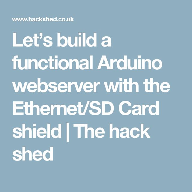 Let's build a functional Arduino webserver with the Ethernet/SD Card shield | The hack shed