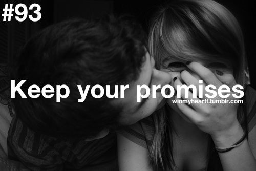 If you make a promise you should always keep it or you will be disappointing the other person so always make your promises wisely :)