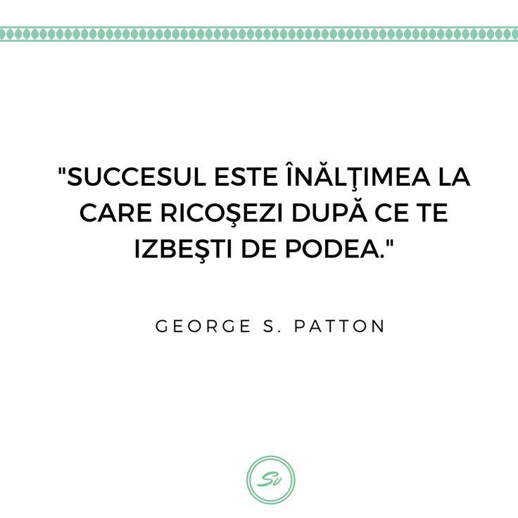 """""""Succesul este înălțimea la care rocosezi după ce te izbesti de podea."""" - George S. Patton #succes #georgespatton"""