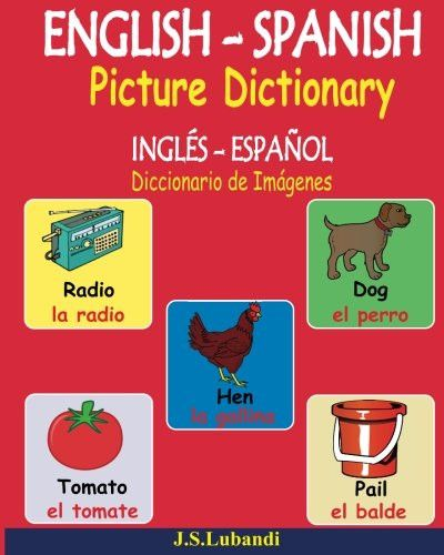 ENGLISH – SPANISH Picture Dictionary (INGLÉS - ESPAÑOL Diccionario de Imágenes) (Spanish Edition)