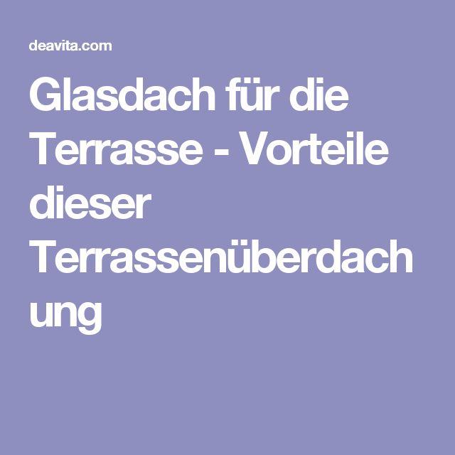 17 Best Ideas About Glasdach Terrasse On Pinterest   Terrassendach ... Vorteile Sonnensegel Terrasse