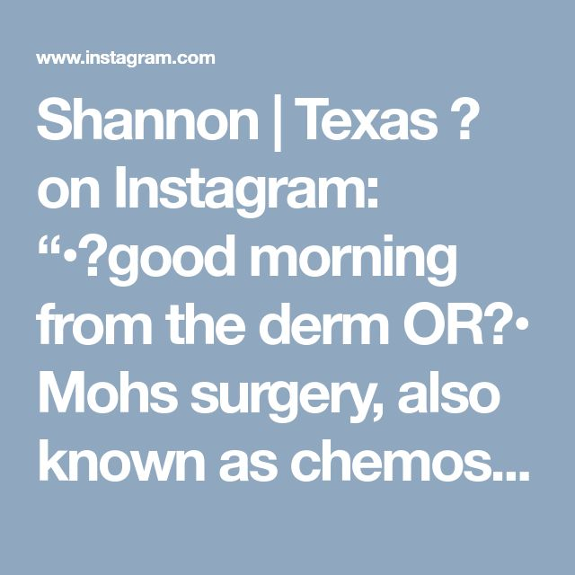 "Shannon | Texas 🌾 on Instagram: ""•💉good morning from the derm OR🔪• Mohs surgery, also known as chemosurgery, is an all-day Tuesday ordeal around here; that being said, I'm…"""