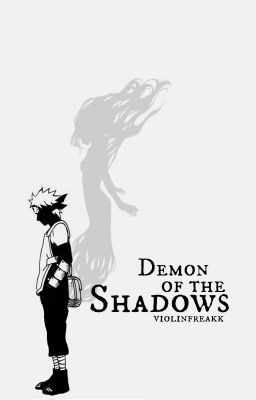 Read Chapter 16: The Attack from the story Demon of the Shadows | Hatake Kakashi [Editing] by violinfreakk (Satan's Mis...