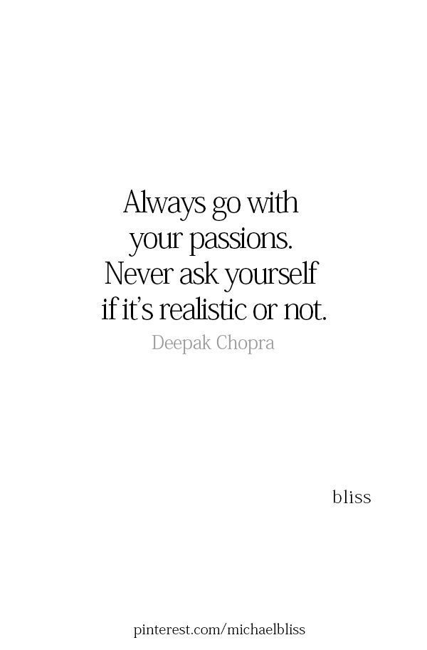 Always Go With Your Passions Work Motivational Quotes Life Quotes Me Quotes