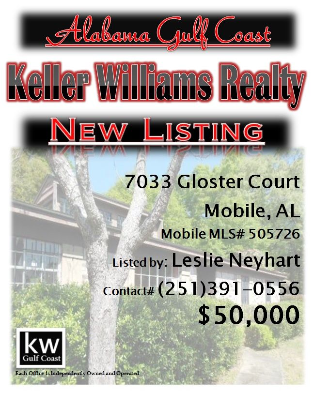 7033 Gloster Court, Mobile, AL...MLS# 505726...$50,000...3 Bed/2 Bath...Foreclosure May Be Subject To Alabama Right Of Redemption Laws. 3/2 Brick Home On Center Of Quiet Cul De Sac. Living Dining Combination Plus An Eat-In Kitchen. Two Columns Offset The Dining Area. Fenced Yard. Back Patio. Woodburning Fireplace In Living Room. Please contact Leslie Anderson Neyhart at 251-391-0556.