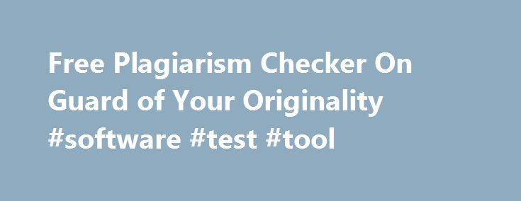Free Plagiarism Checker On Guard of Your Originality #software #test #tool http://rhode-island.nef2.com/free-plagiarism-checker-on-guard-of-your-originality-software-test-tool/  # How to Check for Plagiarism and Why Bother? The intellectual property laws are becoming treated more and more seriously. Today, you cannot reproduce someone's ideas and thoughts without giving a proper reference: you will be accused of stealing the private intellectual property. Thus, you'd better list all the…