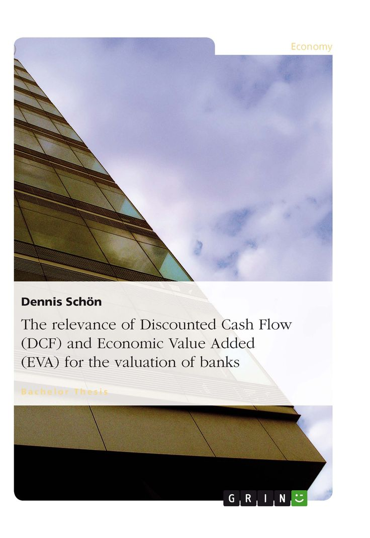 The relevance of Discounted Cash Flow (DCF) and Economic Value Added (EVA) for the valuation of banks. GRIN: http://grin.to/oBSla Amazon: http://grin.to/brcRy