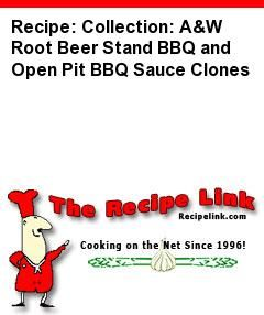 Recipe: Collection: A&W Root Beer Stand BBQ and Open Pit BBQ Sauce Clones - Recipelink.com