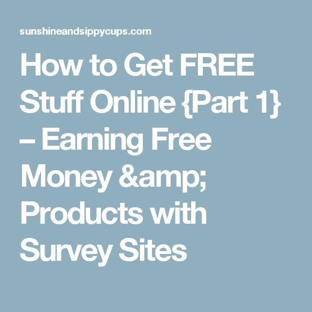 How to Get FREE Stuff Online {Part 1} – Earning Free Money & Products with Survey Sites