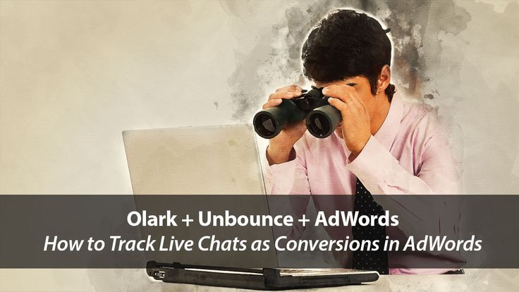 Olark + Unbounce + AdWords: Tracking Chat Sessions as Conversions