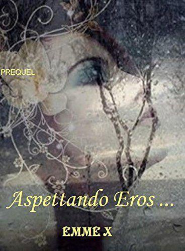 Aspettando Eros...Prequel di Emme X, http://www.amazon.it/dp/B00WA9PDUG/ref=cm_sw_r_pi_dp_GtQGvb088K375