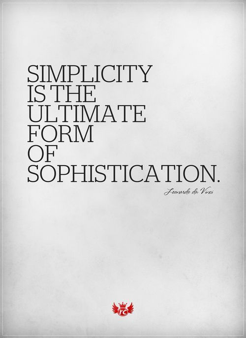 Simplicity is the ultimate form of sophistication.