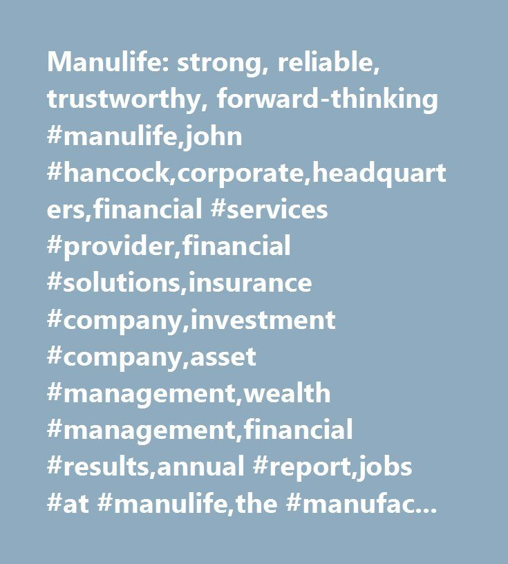 Manulife: strong, reliable, trustworthy, forward-thinking #manulife,john #hancock,corporate,headquarters,financial #services #provider,financial #solutions,insurance #company,investment #company,asset #management,wealth #management,financial #results,annual #report,jobs #at #manulife,the #manufacturers #life #insurance #company…