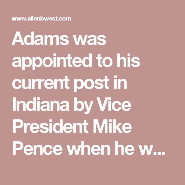 Adams was appointed to his current post in Indiana by Vice President Mike Pence when he was governor. Adams would be at least the second top health official in the Trump administration who had previous connections to Pence. Seema Verma, who administers Medicare and Medicaid in the administration, was previously a health consultant who worked with Pence to reform Indiana's Medicaid program. Adams was trained as an anesthesiologist and has been an advocate for addressing the opioid epidemic —…
