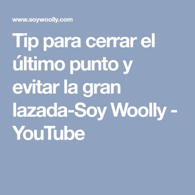 Tip para cerrar el último punto y evitar la gran lazada-Soy Woolly - YouTube
