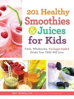 201 Healthy Smoothies & Juices for Kids: Fresh, Wholesome, No-Sugar-Added Drinks Your Child Will Love (BOOK)--A book of more than 200 healthy drinks for kids aims to replace soda and other sugary drinks and boost children's nutitrition intake and features such beverages as Blackberry Banana Blast, Pineapple Tangerine Twister and Green Veggie Goodness.