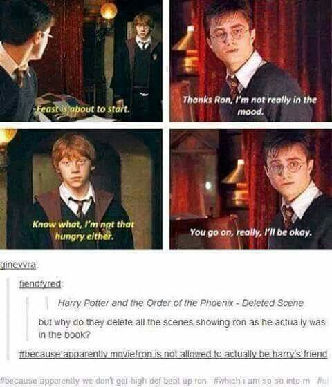 Movie Ron isn't actually Harry's friend. But true though! Book Ron was much better.