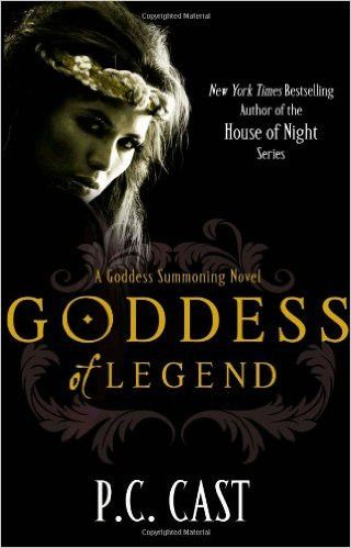 Goddess of Legend. by P.C. Cast (Goddess Summoning Series)