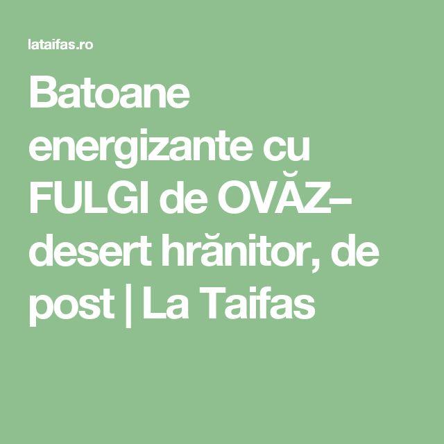 Batoane energizante cu FULGI de OVĂZ– desert hrănitor, de post | La Taifas