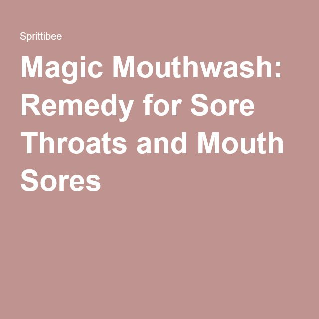 Magic Mouthwash: Remedy for Sore Throats and Mouth Sores