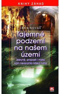 Tajemné podzemí na našem území - Jan A. Novák #alpress #novinky #záhady #tajemno #knihy #podzemí