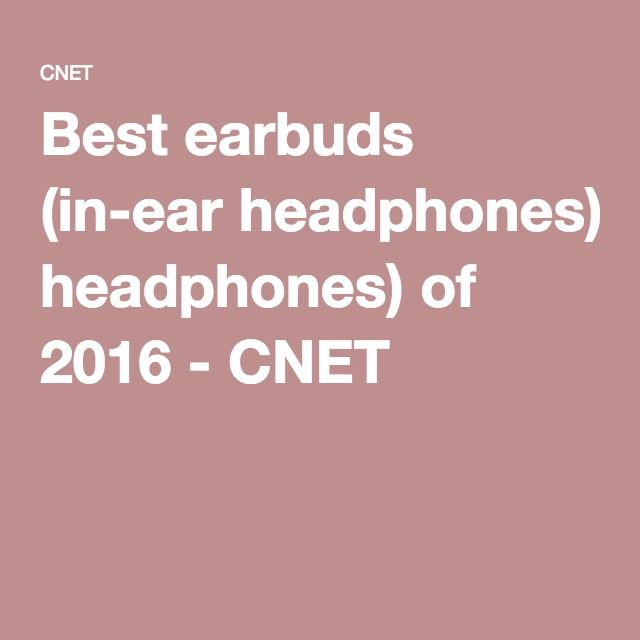 Best earbuds (in-ear headphones) of 2016 - CNET