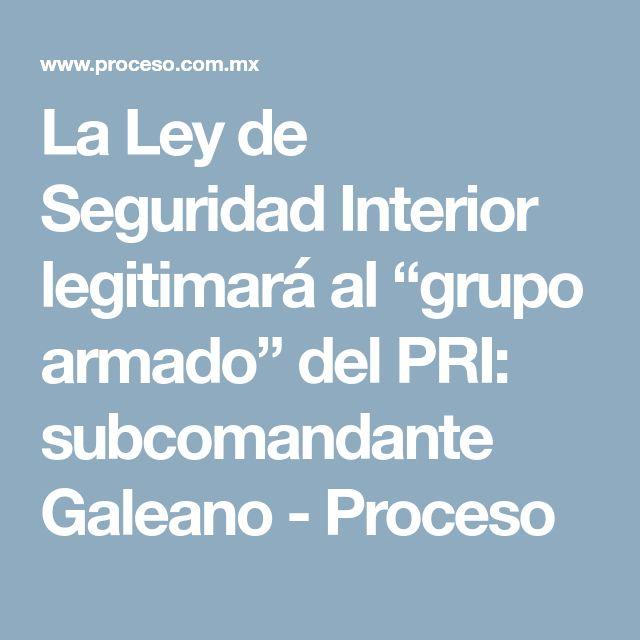 """La Ley de Seguridad Interior legitimará al """"grupo armado"""" del PRI: subcomandante Galeano - Proceso"""